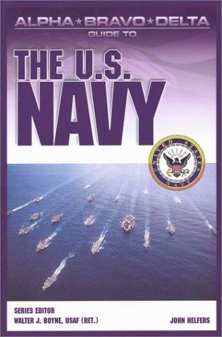 Alpha Bravo Delta Guide to the  U.S. Navy (Alpha Bravo Delta Guides) by Walter J. Boyne