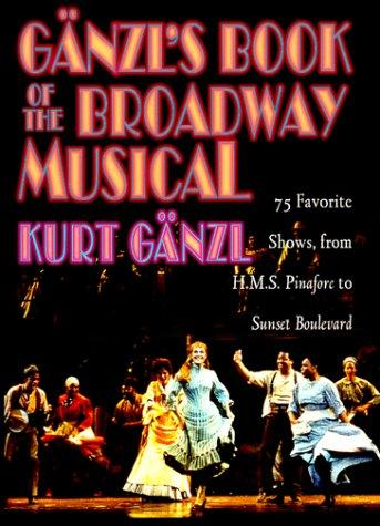 Gänzl's book of the Broadway musical by Kurt Gänzl, Kurt Gänzl