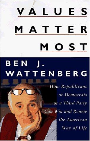 Values matter most by Ben J. Wattenberg