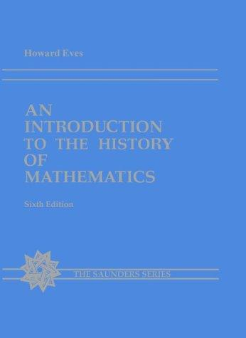 An introduction to the history of mathematics by Howard Whitley Eves