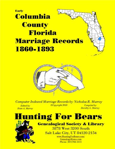 Columbia County Florida Marriage Records 1860-1893 by Dorothy Ledbetter Murray, Nicholas Russell Murray, David Alan Murray