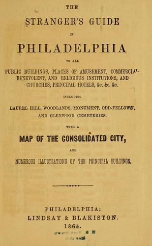 The stranger's guide in Philadelphia to all public buildings, places of amusement, commercial, benevolent, and religious institutions, and churches, principal hotels, &c ... by