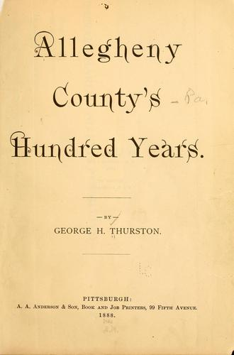 Allegheny county's hundred years by George H. Thurston
