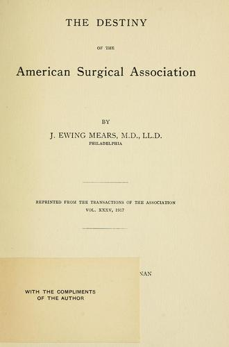 The destiny of the American Surgical Association by J. Ewing Mears
