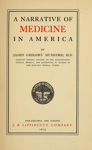 A narrative of medicine in America by Mumford, James Gregory
