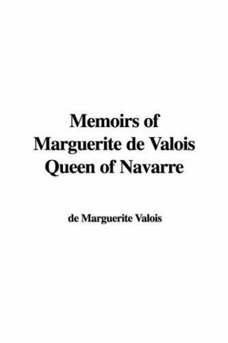 Memoirs of Marguerite De Valois Queen of Navarre