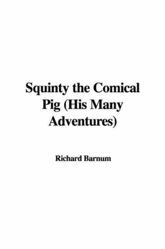 Squinty the Comical Pig, His Many Adventures