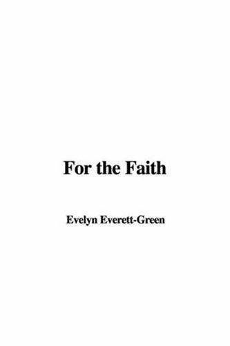 For the Faith by Evelyn Everett-Green