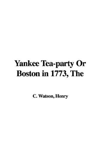 Yankee Tea-party or Boston in 1773 by Henry C. Watson