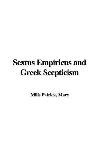 Sextus Empiricus and Greek Scepticism by Mary Mills Patrick
