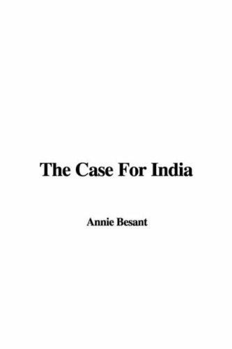 The case for India by Annie Wood Besant