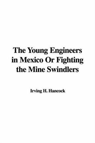 The Young Engineers in Mexico Or Fighting the Mine Swindlers