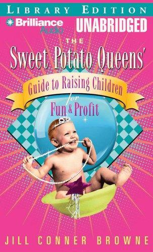 Sweet Potato Queens' Guide to Raising Children for Fun and Profit, The (Sweet Potato Queens)