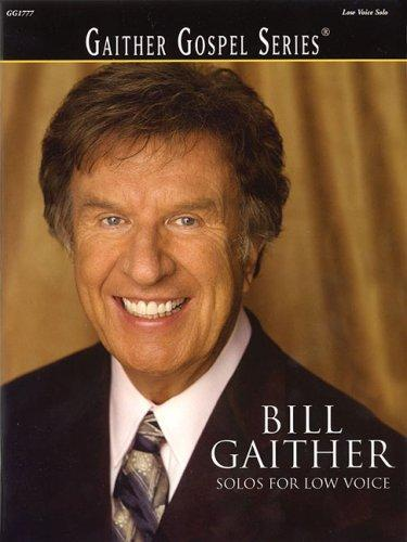 Bill Gaither - Solos for Low Voice by Bill Gaither