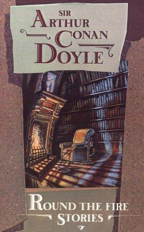 Round the fire stories by Sir Arthur Conan Doyle