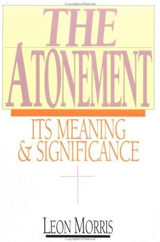 Atonement: Its Meaning and Significance by Morris, Leon