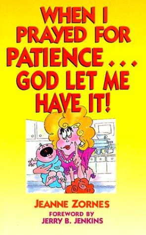 When I Prayed for Patience by Jeanne Zornes