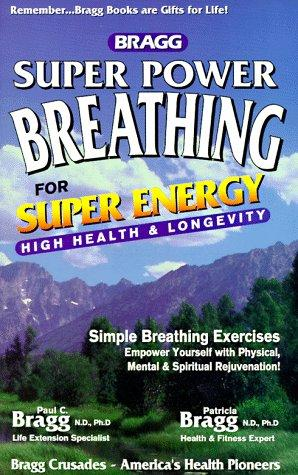 Bragg Super Power Breathing for Super Energy High Health & Longevity by Paul Chappuis Bragg