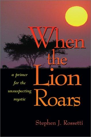 When the Lion Roars by Stephen J. Rossetti