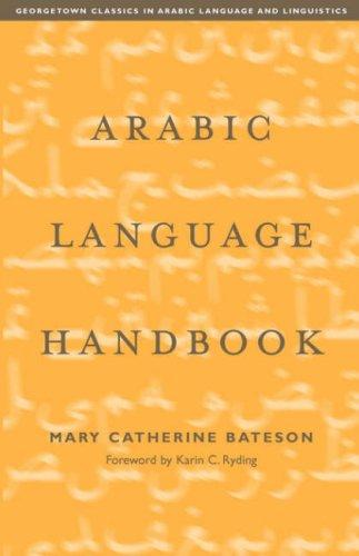 Arabic Language Handbook (Georgetown Classics in Arabic Language and Linguistics) by Mary Catherine Bateson