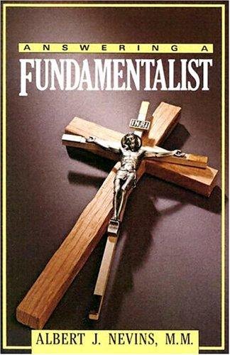 Answering a fundamentalist by Albert J. Nevins