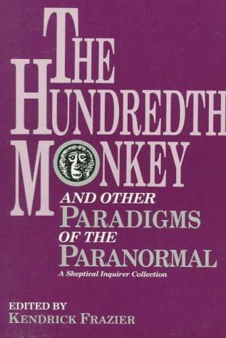 The Hundredth monkey and other paradigms of the paranormal by edited by Kendrick Frazier.