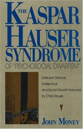 "The Kaspar Hauser syndrome of ""psychosocial dwarfism"" by John Money"