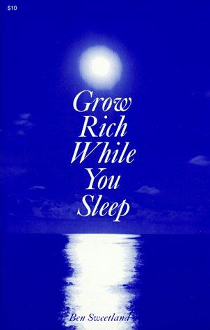 Grow Rich While You Sleep by Ben Sweetland