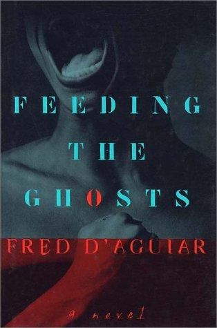 Feeding the ghosts by Fred D'Aguiar