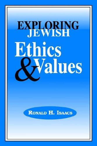 Exploring Jewish ethics and values by Ronald H. Isaacs