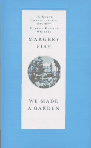 We Made a Garden (Royal Horticultural Society Classic Garden Writers) by Margery Fish