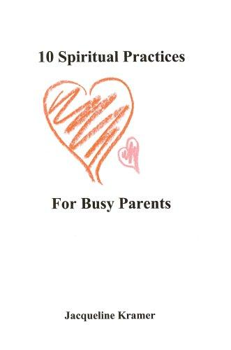 10 Spiritual Practices For Busy Parents by Jacqueline Kramer