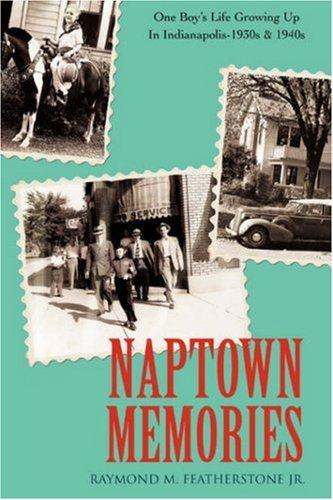 Naptown Memories by Raymond M. Featherstone Jr.