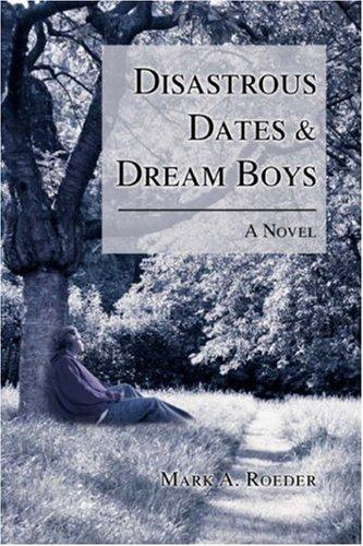 Disastrous Dates & Dream Boys by Mark A. Roeder