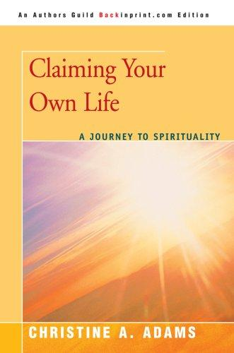 Claiming your own life by Christine A. Adams