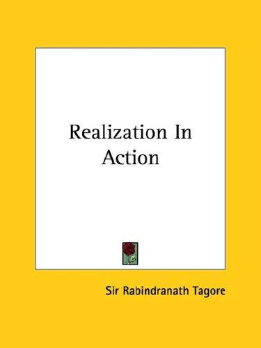 Realization In Action by Rabindranath Tagore