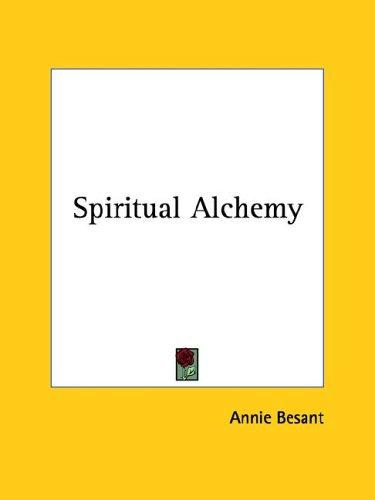 Spiritual Alchemy by Annie Wood Besant