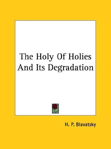 The Holy Of Holies And Its Degradation by H. P. Blavatsky