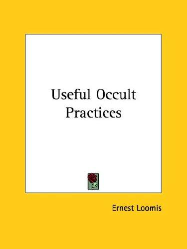 Useful Occult Practices by Ernest Loomis