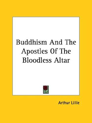 Buddhism And The Apostles Of The Bloodless Altar by Arthur Lillie