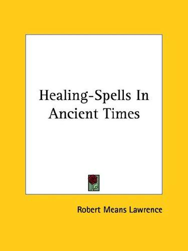 Healing-Spells In Ancient Times by Robert Means Lawrence