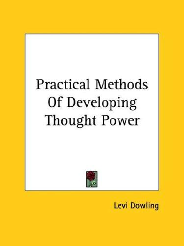 Practical Methods Of Developing Thought Power by Levi Dowling