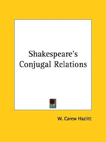Shakespeare's Conjugal Relations by W. Carew Hazlitt