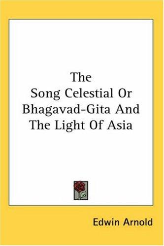 The Song Celestial or Bhagavad-gita And the Light of Asia by Edwin Arnold