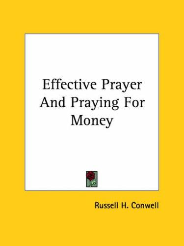 Effective Prayer and Praying for Money by Russell Herman Conwell