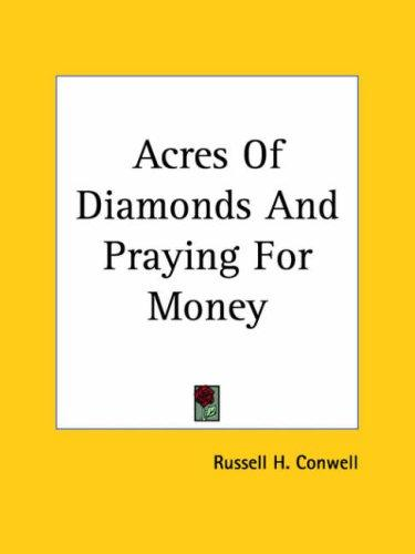 Acres of Diamonds and Praying for Money by Russell Herman Conwell