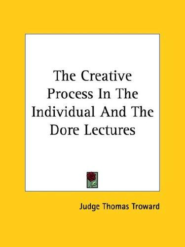 The Creative Process In The Individual And The Dore Lectures by Judge Thomas Troward