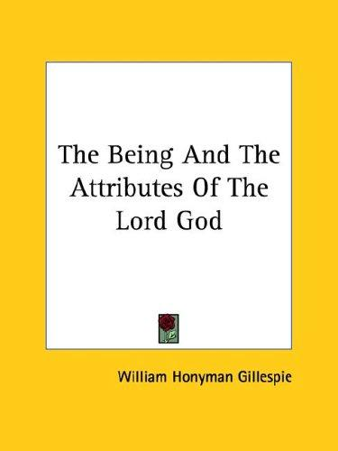 The Being and the Attributes of the Lord God by William H. Gillespie