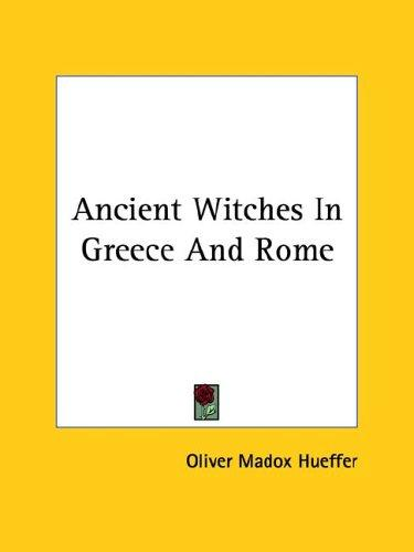 Ancient Witches in Greece and Rome by Oliver Madox Hueffer