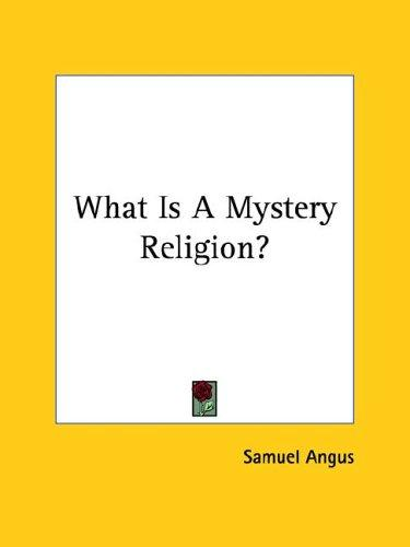 What Is A Mystery Religion? by Samuel Angus